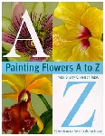 Painting Flowers A To Z by Sherry Nelson