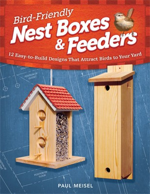 Bird-Friendly Nest Boxes & Feeders by Paul Meisel